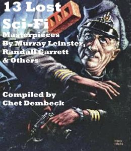 13 Lost Sci-Fi Masterpieces by Murray Leinster, Randall Garrett and Others