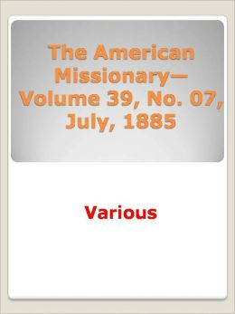 The American Missionary--Volume 39, No. 07 w/ DirectLink Technology (Religious Book)