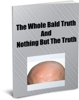 The Whole Bald Truth and Nothing But The Truth