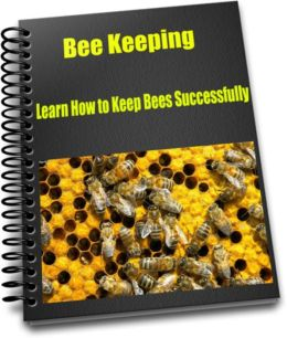 Bee Keeping Learn How to Keep Bees Successfully