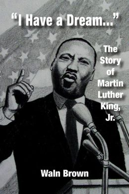 I Have a Dream: The Story of Martin Luther King, Jr.