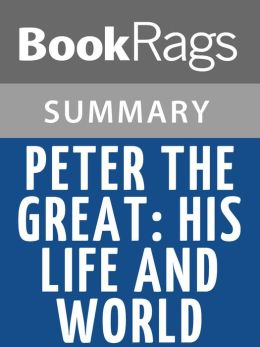 Peter the Great: His Life and World by Robert K. Massie l Summary & Study Guide