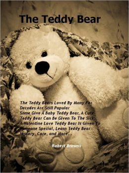 The Teddy Bear: The Teddy Bears Loved By Many For Decades Are Still Popular Some Give A Baby Teddy Bear, A Cute Teddy Bear Can Be Given To The Sick, A Valentine Love Teddy Bear Is Given To Someone Special, Learn Teddy Bear History, Care, and More...