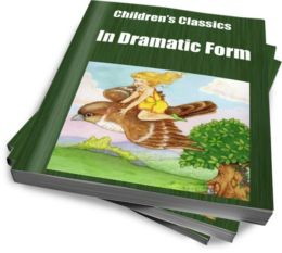 Children's Classics In Dramatic Form
