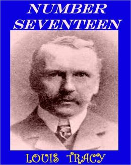 Number Seventeen, A Mystery of London by Louis Tracy