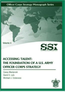 Accessing Talent: The Foundation of a U.S. Army Officer Corps Strategy