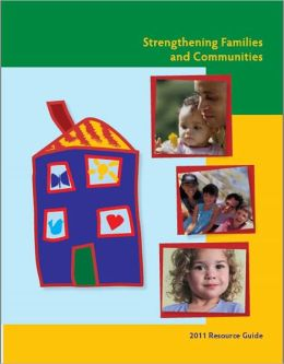 Strengthening Families and Communities: 2011 Resource Guide