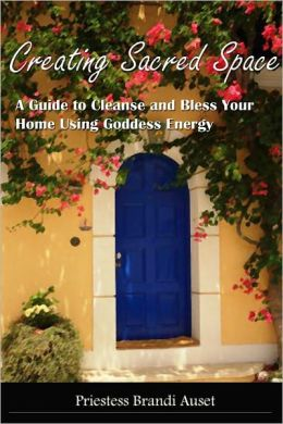 Creating Sacred Space: A Guide to Cleanse and Bless Your Home Using Goddess Energy