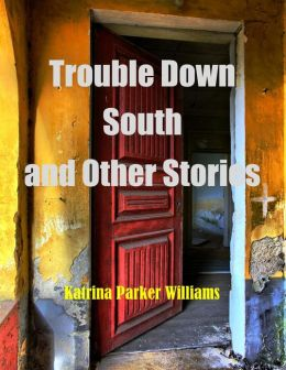 Trouble Down South and Other Stories--A Short Story Collection -- Also Read Mo' Trouble Down South