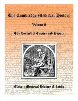 Cambridge Medieval History vol 5 - Contest of Empire and Papacy