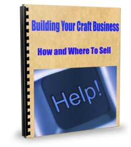 Building Your Craft Business-How and Where To Sell