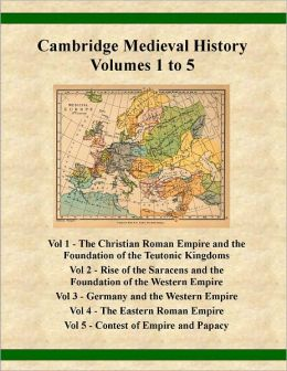 The Cambridge Medieval History Volumes 1 to 5