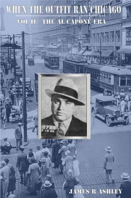 Vol II When the Outfit Ran Chicago: The Al Capone Era