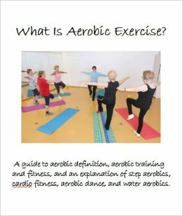What Is Aerobic Exercise? A guide to aerobic definition, aerobic training and fitness, and an explanation of step aerobics,cardio fitness, aerobic dance, and water aerobics.