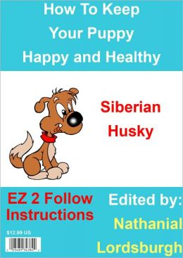 How To Keep Your Siberian Husky Happy and Healthy