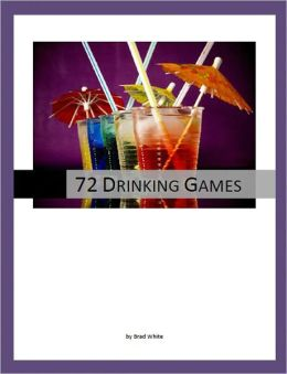 Brad White's 72 Great Drinking Games