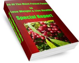 36 Of The Most Potent Foods to Lose Weight & Live Healthy Special Report