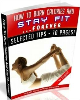 How To Burn Calories And Stay Fit Forever - Exercise and Fitness Guide