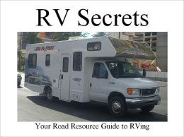 RV Secrets: Your Road Resource Guide to RVing