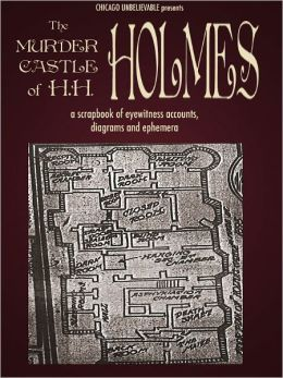 The Murder Castle of H.H. Holmes: Eyewitness Accounts, Diagrams and Photos