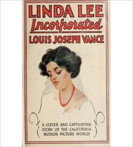 Linda Lee, Incorporated: A Romance/Pulp Classic By Louis Joseph Vance!