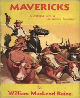 Mavericks: A Western/Romance Classic By William MacLeod Raine!