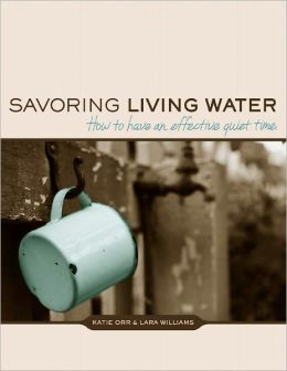 Savoring Living Water: How to Have an Effective Quiet Time