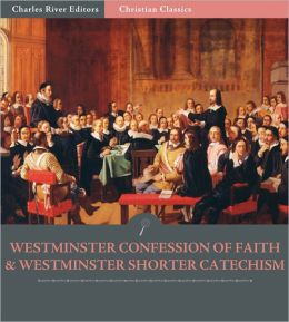 The Westminster Confession of Faith and Westminster Shorter Catechism