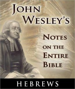 John Wesley's Notes on the Entire Bible-The Book of Hebrews