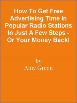 How To Get Free Advertising Time In Popular Radio Stations In Just A Few Steps - Or Your Money Back!
