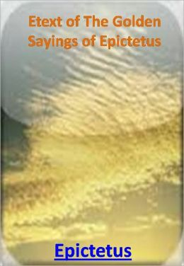 Etext of The Golden Sayings of Epictetus w/ Direct link technology(A Western Classic)