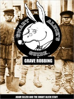 The Smart Aleck's Guide to Grave Robbing