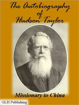 The Autobiography of Hudson Taylor: Missionary to China