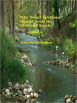 Why True Christians Should Avoid the Modern Church