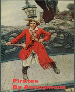 Pirates: A Pirates/Biography Classic Tale By Anonymous!