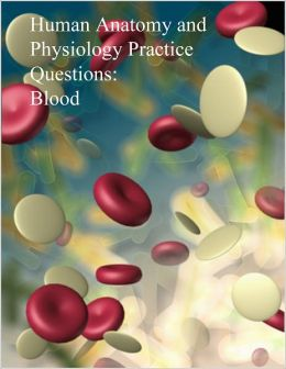 Human Anatomy and Physiology Practice Questions: Blood