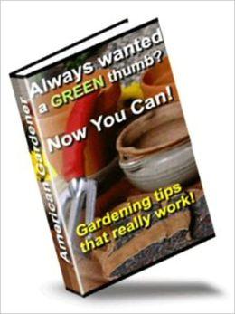 Gardening Tips that Really Work - The American Gardener