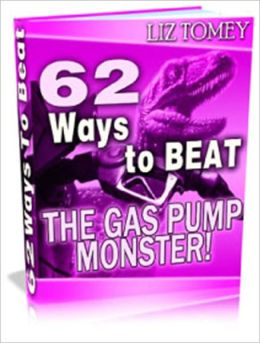 Valuable and Money-Saving Tips - 62 Ways to Beat the Gas Pump Monster