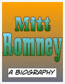 Mitt Romney: A Biography