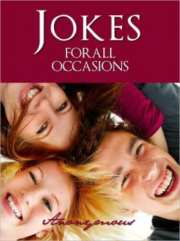 ADULT AND MATURE JOKES FOR ALL OCCASIONS (Nook Edition): A Collection of Jokes for All Occasions Categorized by Topic and Alphabetical Index Encyclopedia FUNNY AMERICAN HISTORICAL JOKE BOOK [Nook] With Interactive Table of Contents NOOKBook