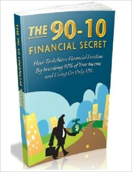 Change Your Financial Destiny Now - The 90-10 Financial Secret - How To Achieve Financial Freedom By Investing 90% Of Your Income And Living On Only 10%