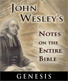 John Wesley's Notes on the Entire Bible-The Book of Genesis