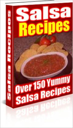 A Burst of Flavor - Salsa Recipes - Over 150 Yummy Salsa Recipes