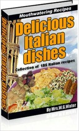 Delicious and Mouthwatering Recipes - Delicious Italian Dishes