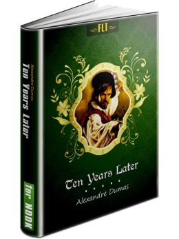 Ten Years Later: d'Artagnan Romances #4 (FLT Classics Series)