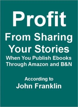 Profit From Sharing Your Stories When You Publish Ebooks Through Amazon and B&N
