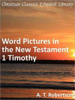 Word Pictures in the New Testament - 1 Timothy