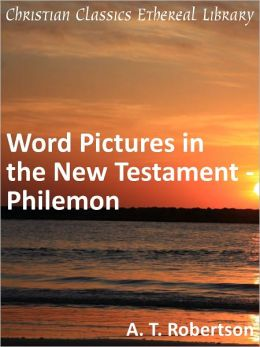 Word Pictures in the New Testament - Philemon