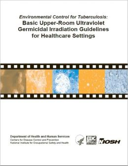 Environmental Control for Tuberculosis: Basic Upper-Room Ultraviolet Germicidal Irradiation Guidelines for Healthcare Settings