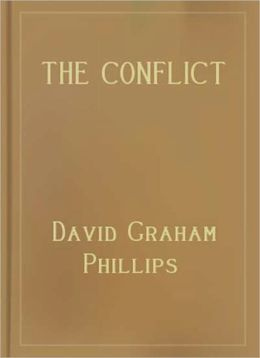 The Conflict: A Romance/Literature Classic By David Graham Phillips!